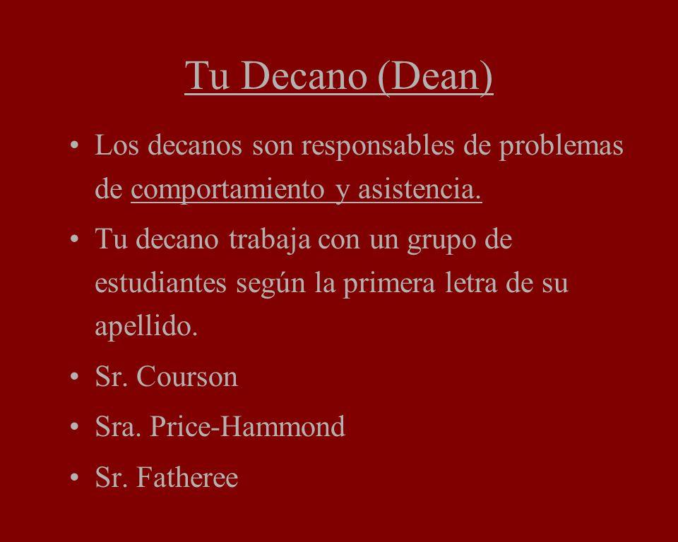 Tu Decano (Dean) Los decanos son responsables de problemas de comportamiento y asistencia.