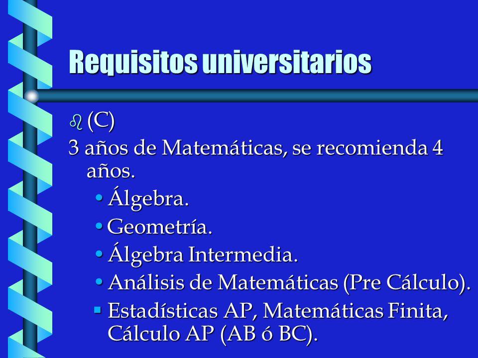 b (C) 3 años de Matemáticas, se recomienda 4 años.