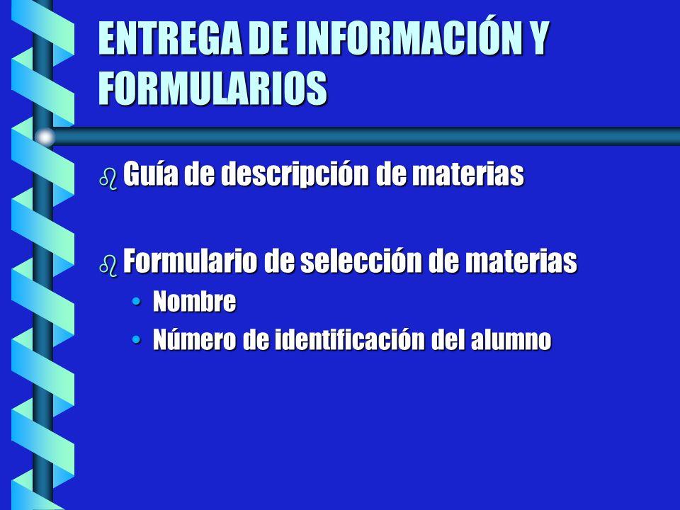 ENTREGA DE INFORMACIÓN Y FORMULARIOS b Guía de descripción de materias b Formulario de selección de materias NombreNombre Número de identificación del alumnoNúmero de identificación del alumno