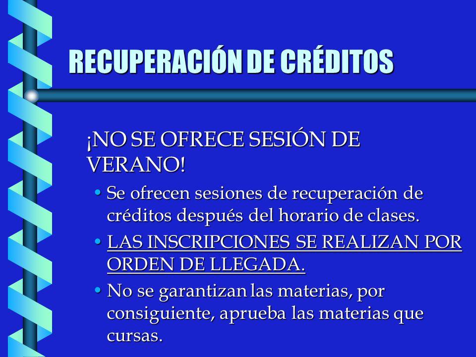 RECUPERACIÓN DE CRÉDITOS ¡NO SE OFRECE SESIÓN DE VERANO.