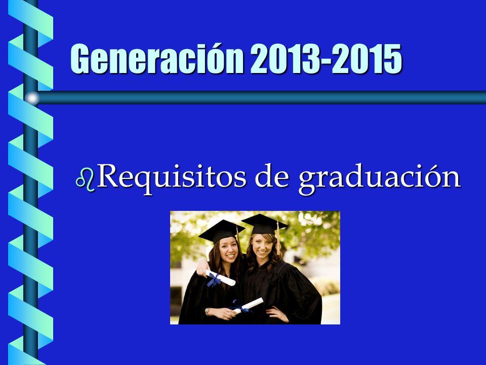 Generación 2013-2015 b Requisitos de graduación