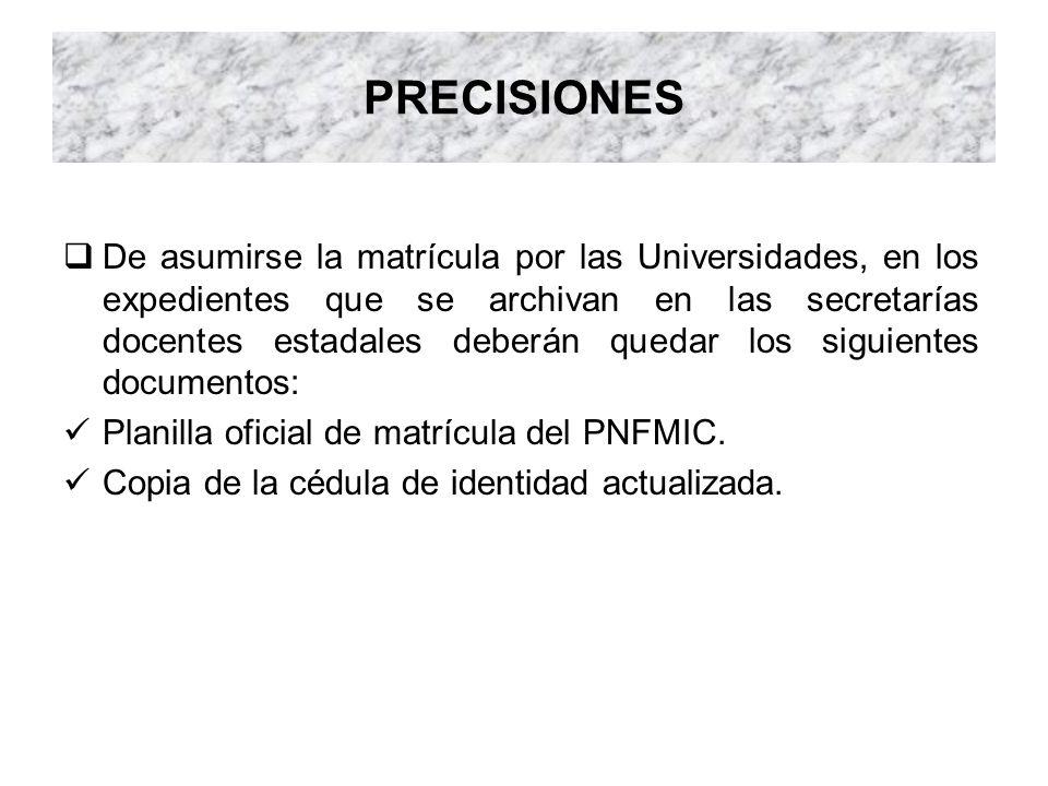 PRECISIONES De asumirse la matrícula por las Universidades, en los expedientes que se archivan en las secretarías docentes estadales deberán quedar lo