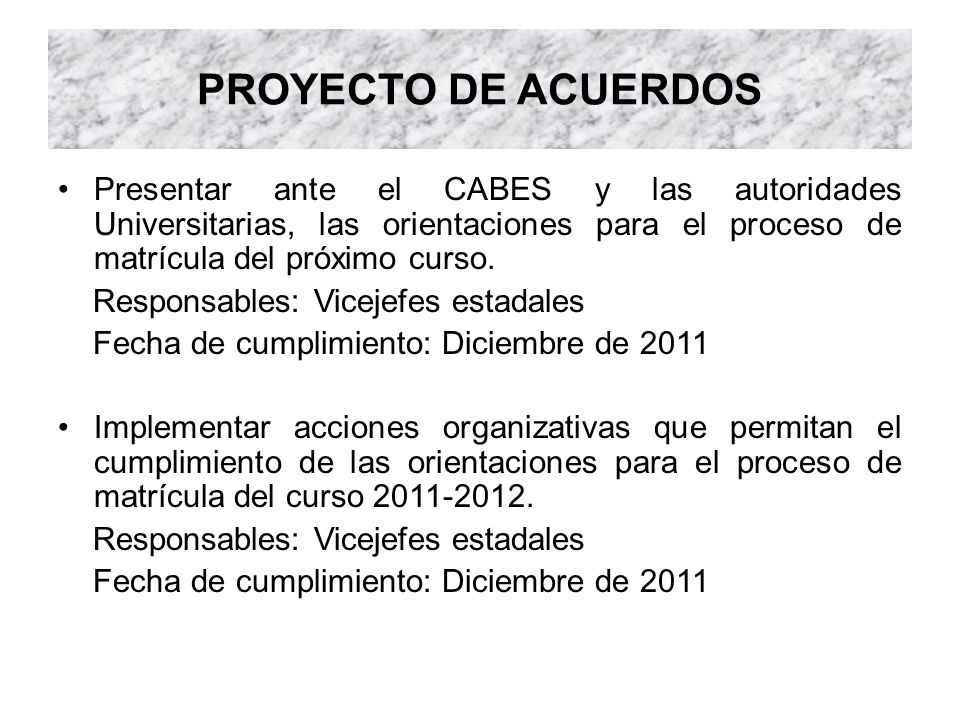 PROYECTO DE ACUERDOS Presentar ante el CABES y las autoridades Universitarias, las orientaciones para el proceso de matrícula del próximo curso. Respo