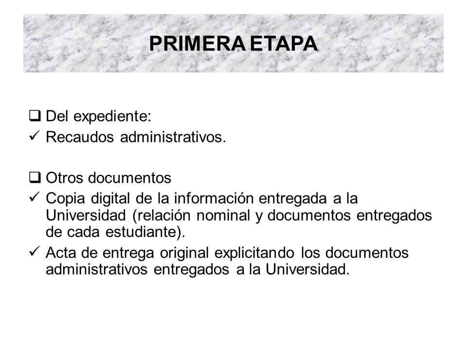 PRIMERA ETAPA Del expediente: Recaudos administrativos. Otros documentos Copia digital de la información entregada a la Universidad (relación nominal