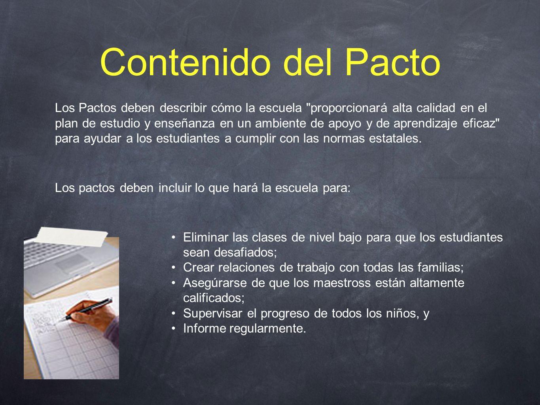 Contenido del Pacto Los Pactos deben describir cómo la escuela proporcionará alta calidad en el plan de estudio y enseñanza en un ambiente de apoyo y de aprendizaje eficaz para ayudar a los estudiantes a cumplir con las normas estatales.