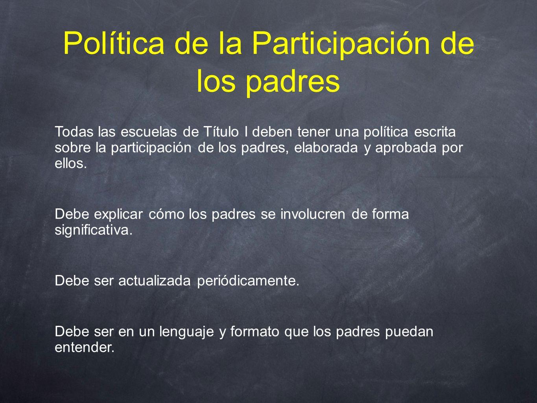 Política de la Participación de los padres Todas las escuelas de Título I deben tener una política escrita sobre la participación de los padres, elaborada y aprobada por ellos.