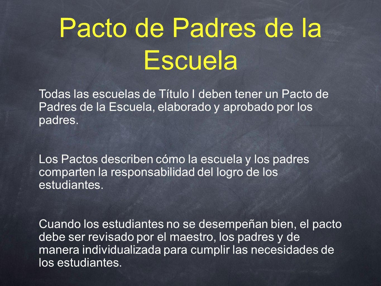 Pacto de Padres de la Escuela Todas las escuelas de Título I deben tener un Pacto de Padres de la Escuela, elaborado y aprobado por los padres.