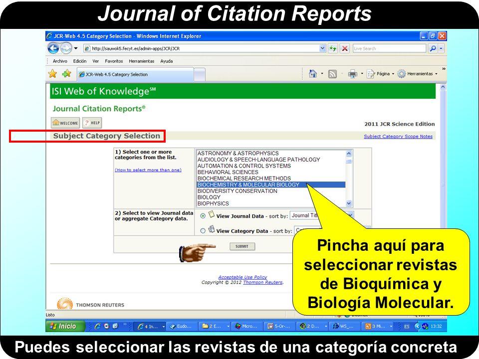 Journal of Citation Reports Puedes seleccionar las revistas de una categoría concreta Pincha aquí para seleccionar revistas de Bioquímica y Biología M
