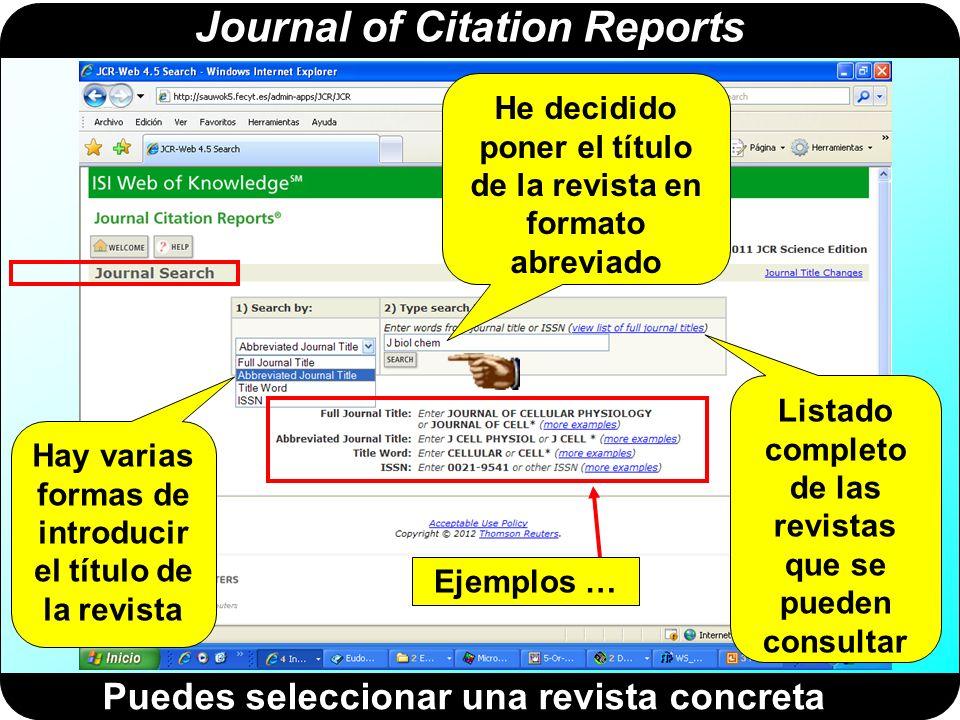Journal of Citation Reports Puedes seleccionar una revista concreta Hay varias formas de introducir el título de la revista He decidido poner el títul
