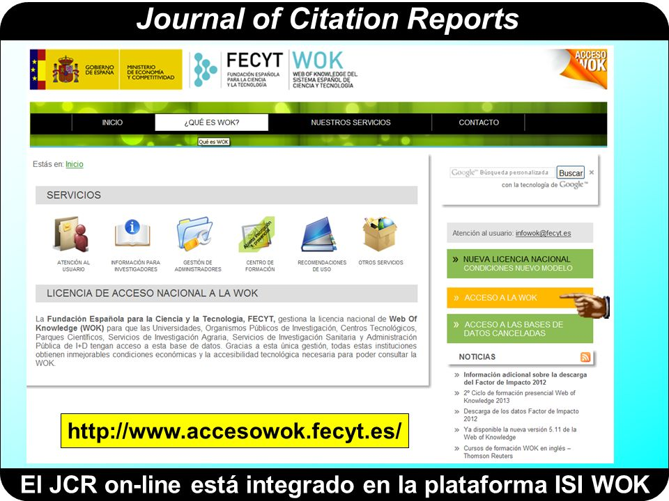 Journal of Citation Reports El JCR on-line está integrado en la plataforma ISI WOK http://www.accesowok.fecyt.es/