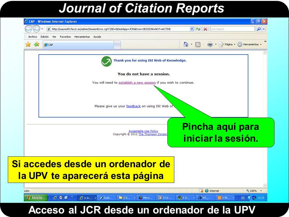 Journal of Citation Reports Acceso al JCR desde un ordenador de la UPV Pincha aquí para iniciar la sesión. Si accedes desde un ordenador de la UPV te