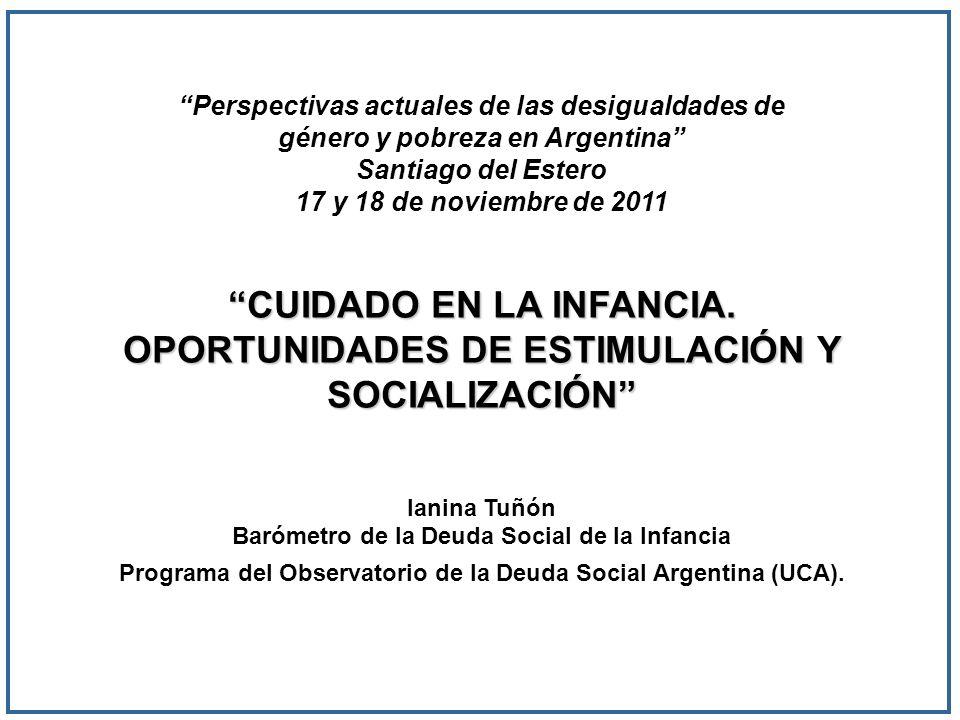 CUIDADO EN LA INFANCIA. OPORTUNIDADES DE ESTIMULACIÓN Y SOCIALIZACIÓN Perspectivas actuales de las desigualdades de género y pobreza en Argentina Sant