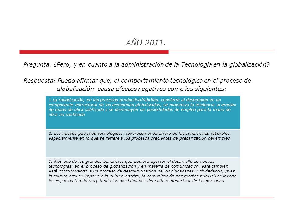 AÑO 2011. Por otro lado, estimo que la especialización (Guatemala no está fuera de esta influencia),es otro rango impulsado por la globalización, de t