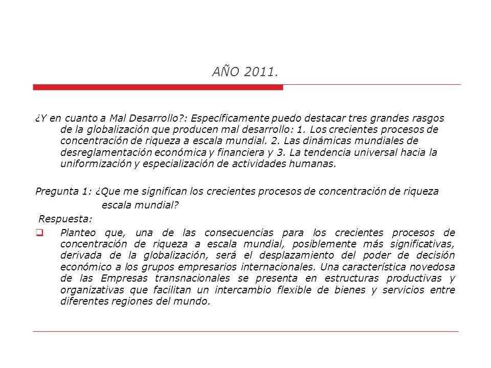 AÑO 2011. La Respuesta a las Preguntas contenidas en mi Ponencia son las siguientes: A.¿A que me refiero con los términos Globalización, Tecnología y