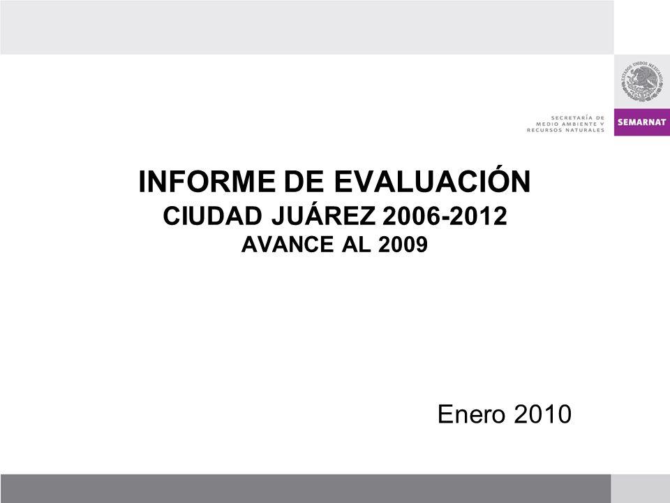 INFORME DE EVALUACIÓN CIUDAD JUÁREZ 2006-2012 AVANCE AL 2009 Enero 2010
