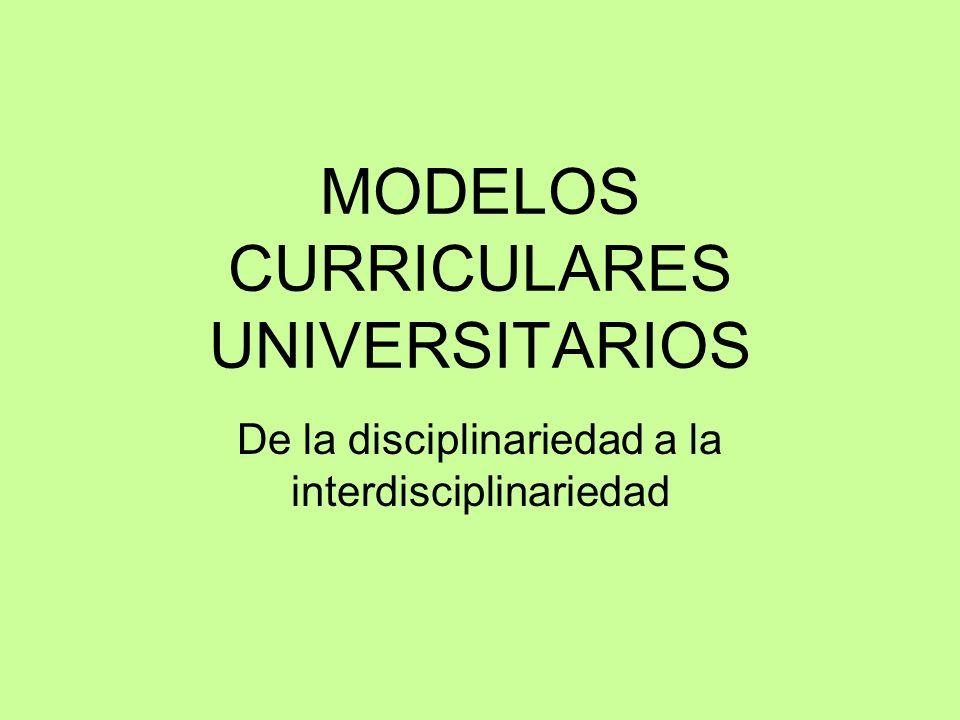 MODELOS CURRICULARES UNIVERSITARIOS De la disciplinariedad a la interdisciplinariedad