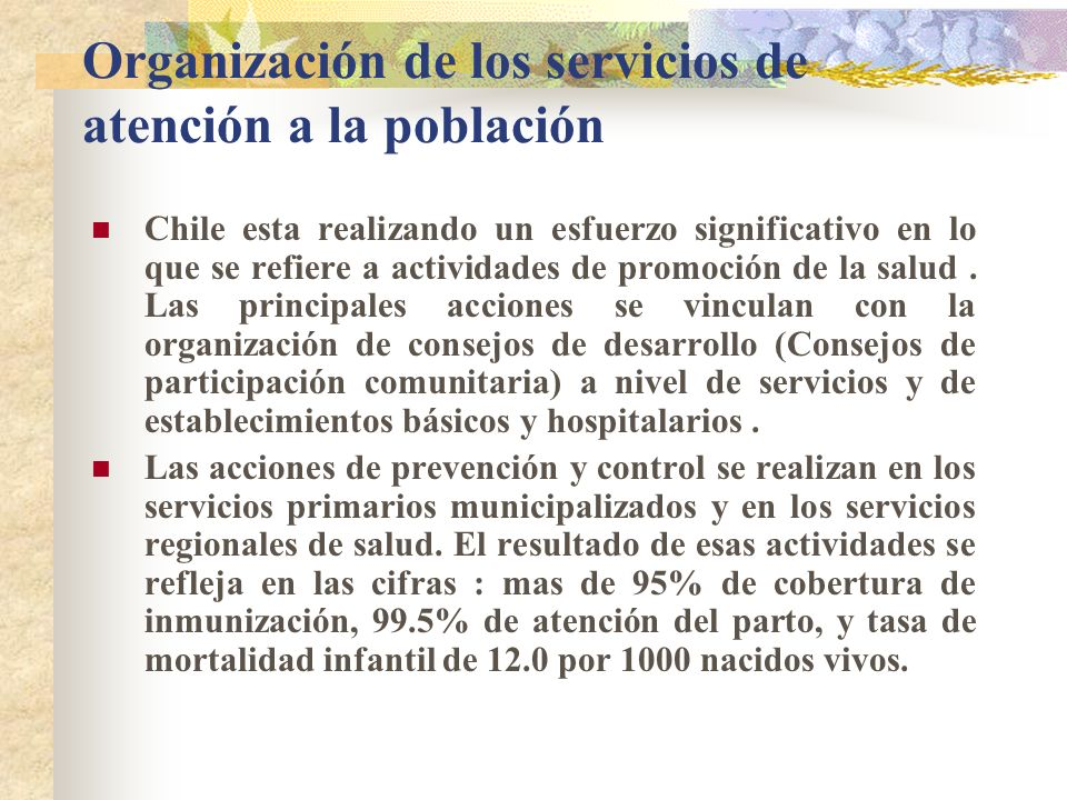 Organización de los servicios de atención a la población Chile esta realizando un esfuerzo significativo en lo que se refiere a actividades de promoción de la salud.
