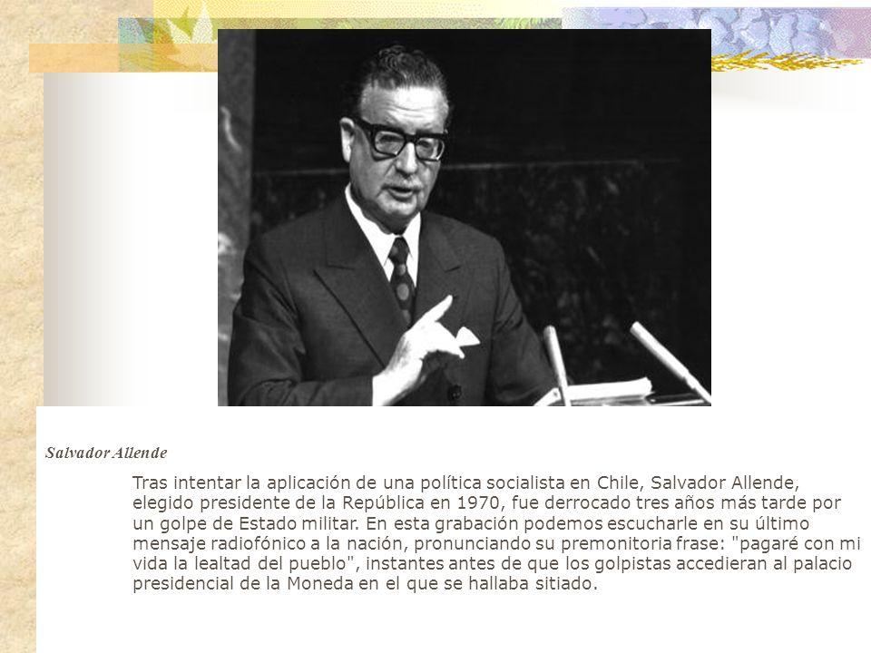Salvador Allende Tras intentar la aplicación de una política socialista en Chile, Salvador Allende, elegido presidente de la República en 1970, fue derrocado tres años más tarde por un golpe de Estado militar.