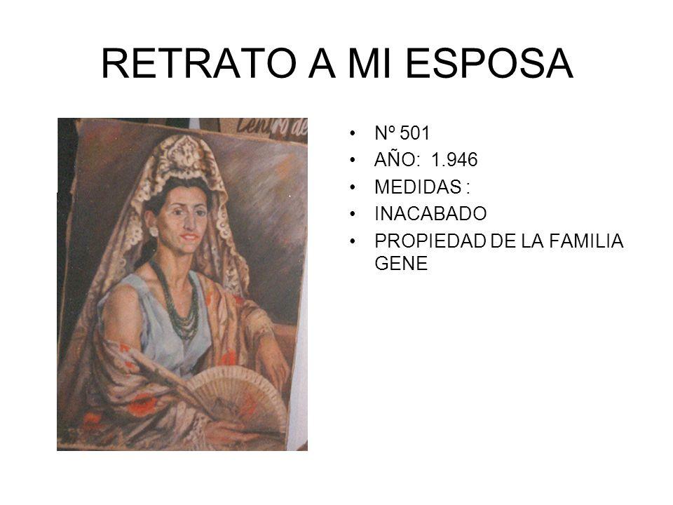 RETRATO A MI ESPOSA Nº 501 AÑO: 1.946 MEDIDAS : INACABADO PROPIEDAD DE LA FAMILIA GENE