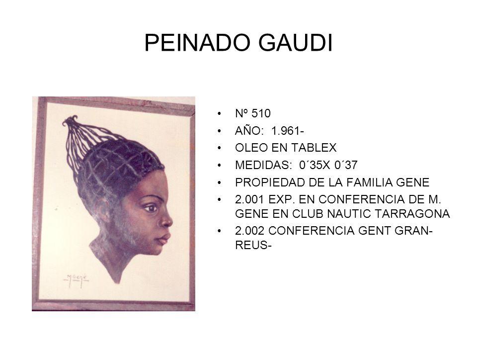 PEINADO GAUDI Nº 510 AÑO: 1.961- OLEO EN TABLEX MEDIDAS: 0´35X 0´37 PROPIEDAD DE LA FAMILIA GENE 2.001 EXP.