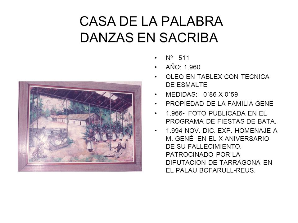 CASA DE LA PALABRA DANZAS EN SACRIBA Nº 511 AÑO: 1.960 OLEO EN TABLEX CON TECNICA DE ESMALTE MEDIDAS: 0´86 X 0´59 PROPIEDAD DE LA FAMILIA GENE 1.966- FOTO PUBLICADA EN EL PROGRAMA DE FIESTAS DE BATA.