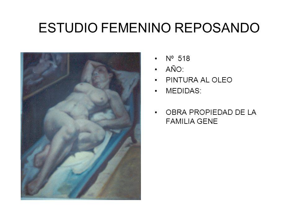 ESTUDIO FEMENINO REPOSANDO Nº 518 AÑO: PINTURA AL OLEO MEDIDAS: OBRA PROPIEDAD DE LA FAMILIA GENE