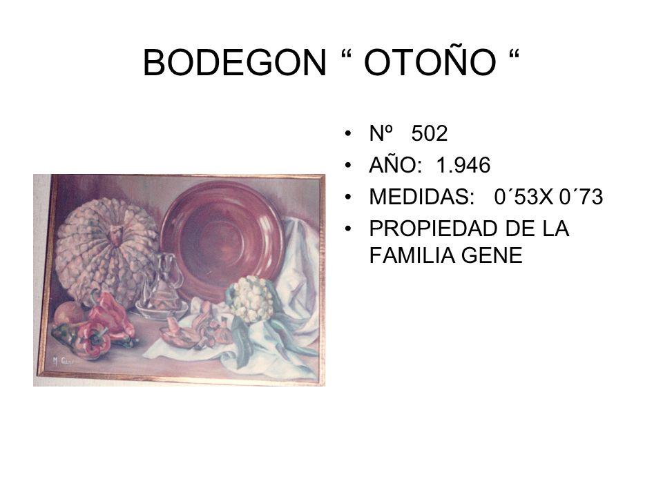 BODEGON OTOÑO Nº 502 AÑO: 1.946 MEDIDAS: 0´53X 0´73 PROPIEDAD DE LA FAMILIA GENE