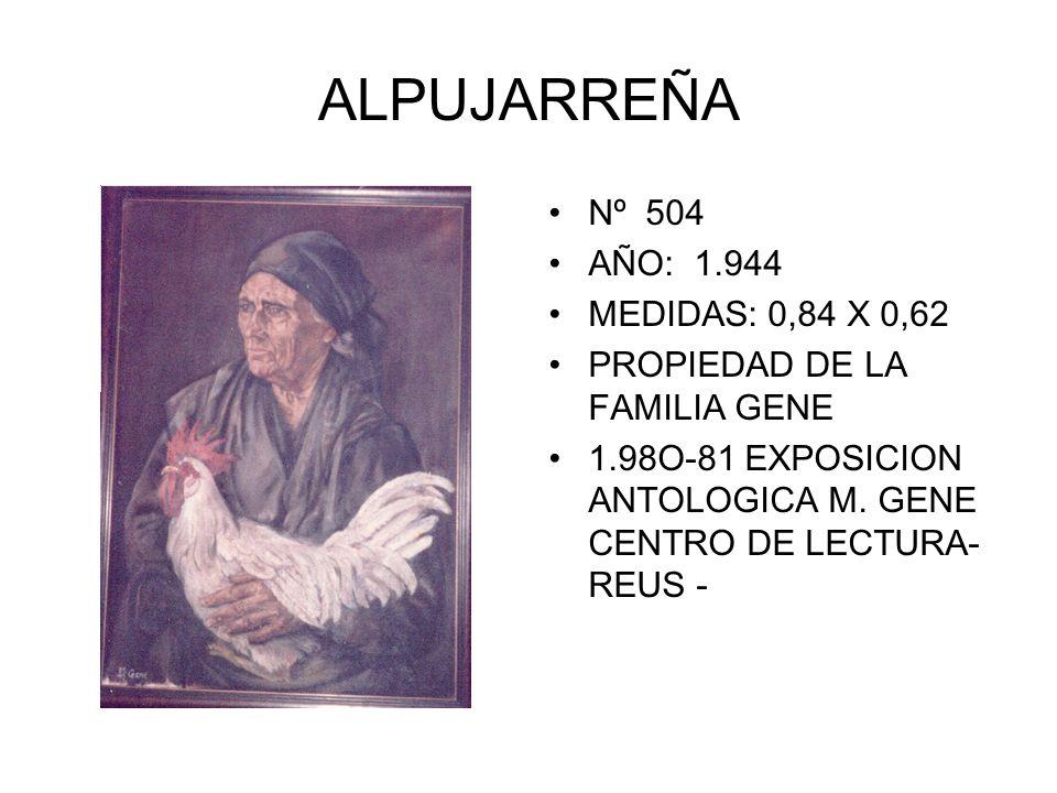 ALPUJARREÑA Nº 504 AÑO: 1.944 MEDIDAS: 0,84 X 0,62 PROPIEDAD DE LA FAMILIA GENE 1.98O-81 EXPOSICION ANTOLOGICA M.