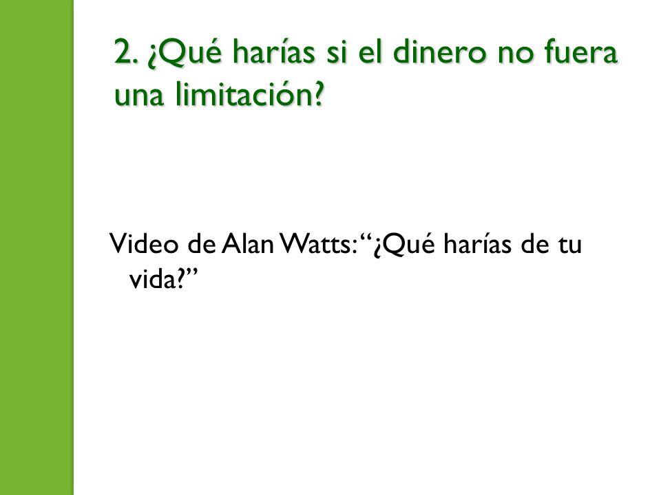 2. ¿Qué harías si el dinero no fuera una limitación? Video de Alan Watts: ¿Qué harías de tu vida?