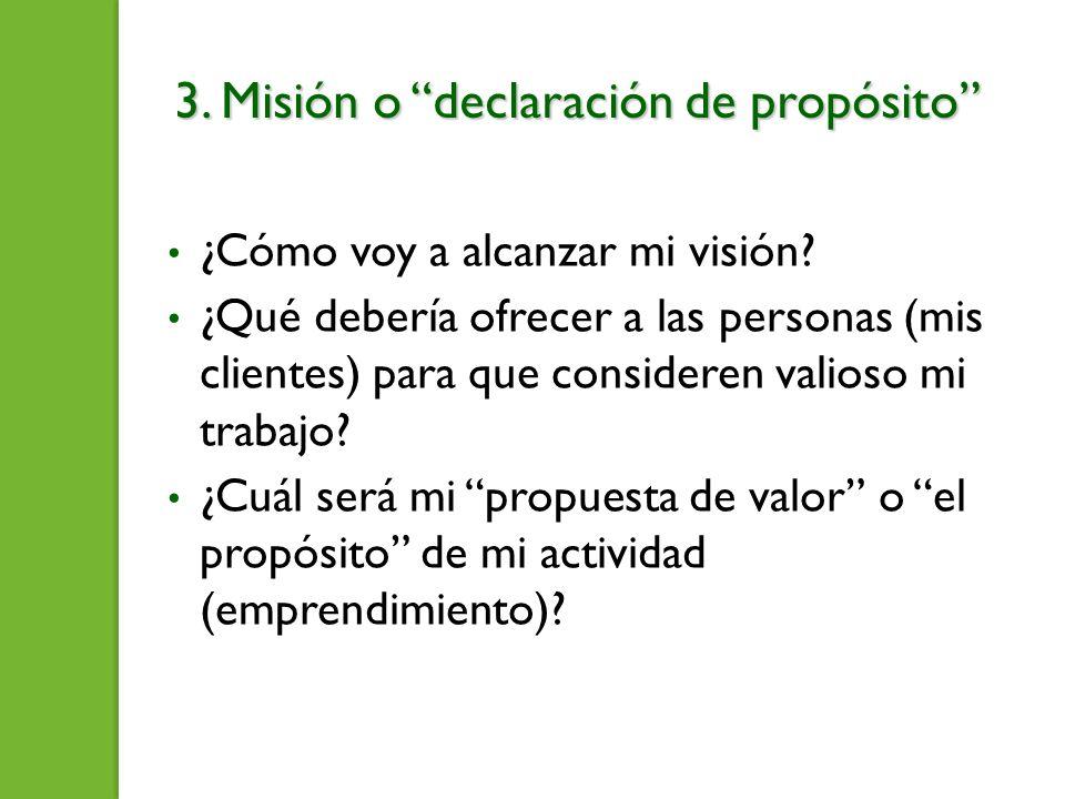 3.Misión o declaración de propósito ¿Cómo voy a alcanzar mi visión.