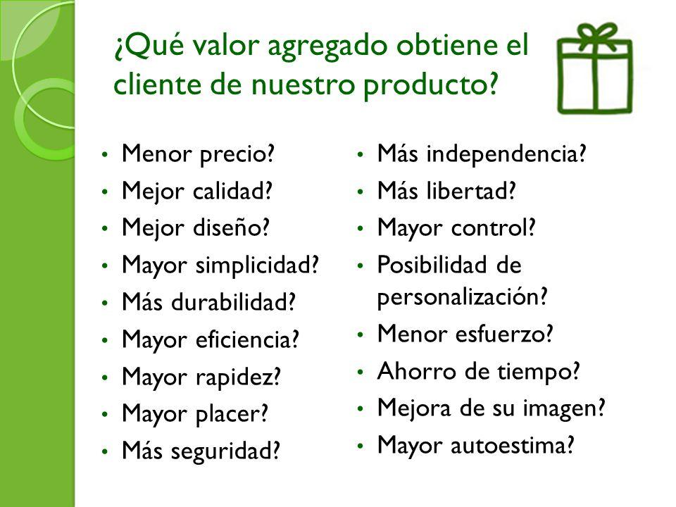 ¿Qué valor agregado obtiene el cliente de nuestro producto.