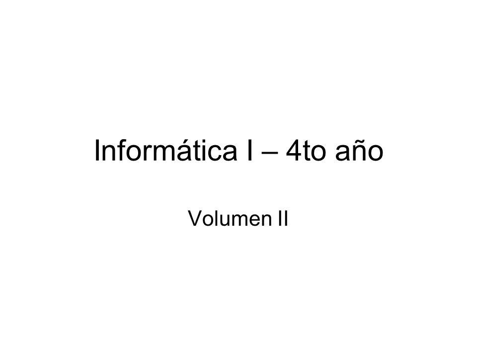 Informática I – 4to año Volumen II