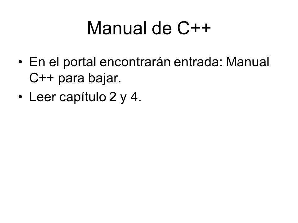 Manual de C++ En el portal encontrarán entrada: Manual C++ para bajar. Leer capítulo 2 y 4.