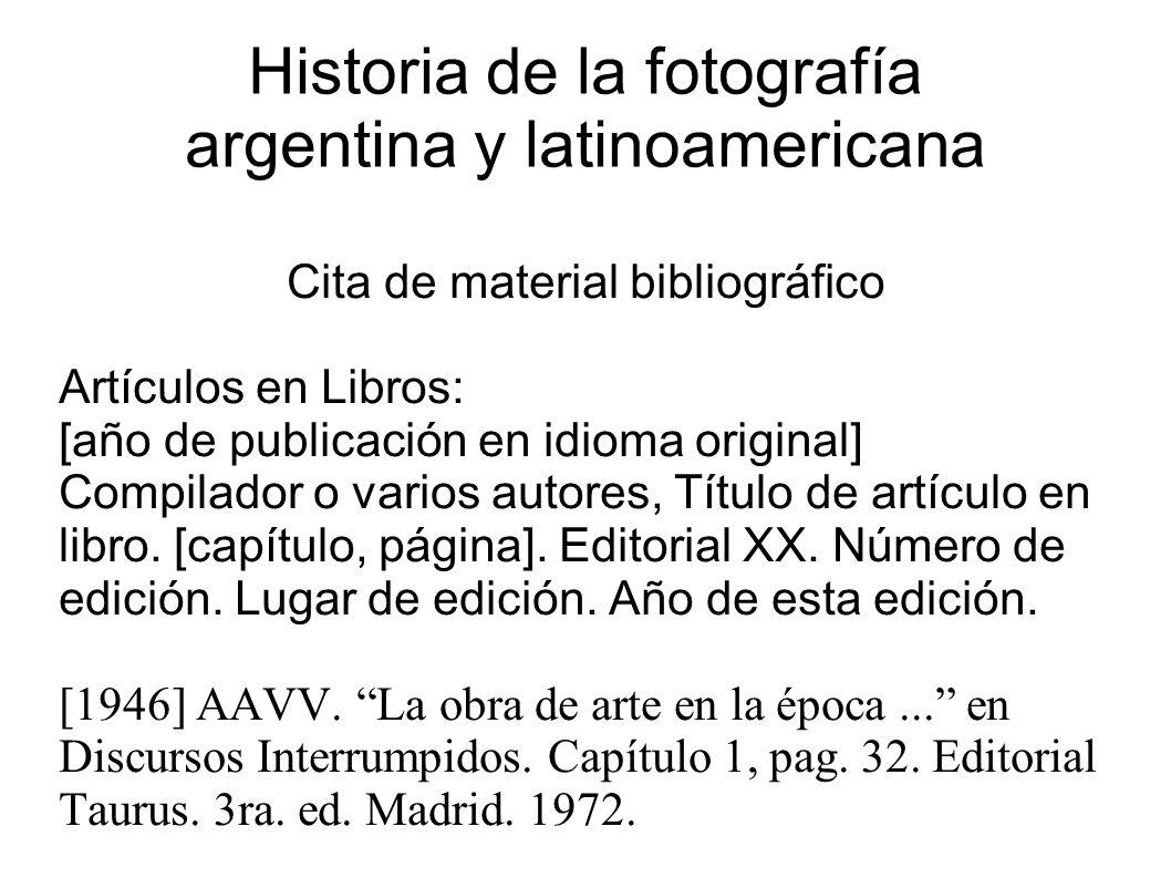 Historia de la fotografía argentina y latinoamericana Cita de material bibliográfico Artículos en Libros: [año de publicación en idioma original] Compilador o varios autores, Título de artículo en libro.