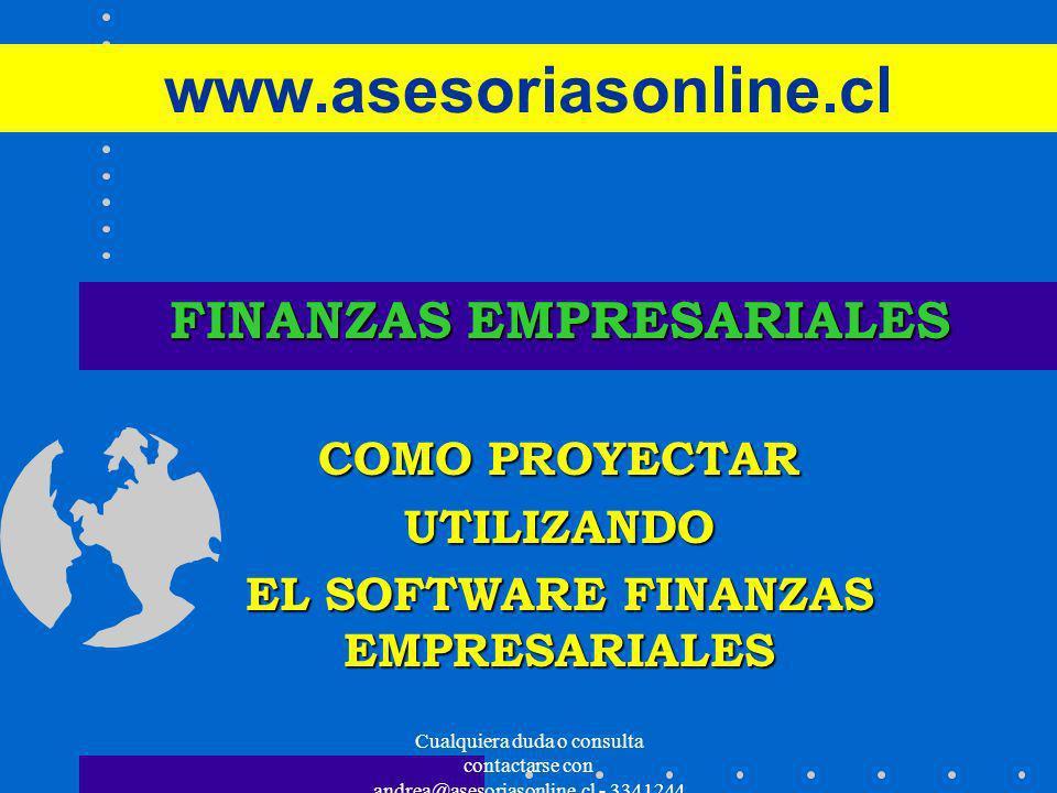 Cualquiera duda o consulta contactarse con andrea@asesoriasonline.cl - 3341244 www.asesoriasonline.cl FINANZAS EMPRESARIALES COMO PROYECTAR UTILIZANDO