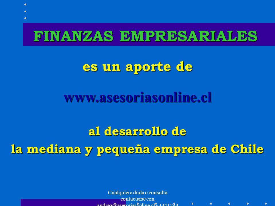 Cualquiera duda o consulta contactarse con andrea@asesoriasonline.cl - 3341244 FINANZAS EMPRESARIALES FINANZAS EMPRESARIALES es un aporte de www.aseso