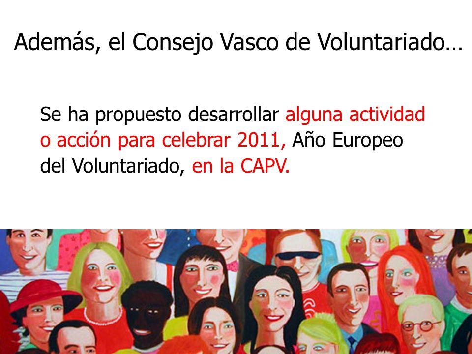 Además, el Consejo Vasco de Voluntariado… Se ha propuesto desarrollar alguna actividad o acción para celebrar 2011, Año Europeo del Voluntariado, en la CAPV.