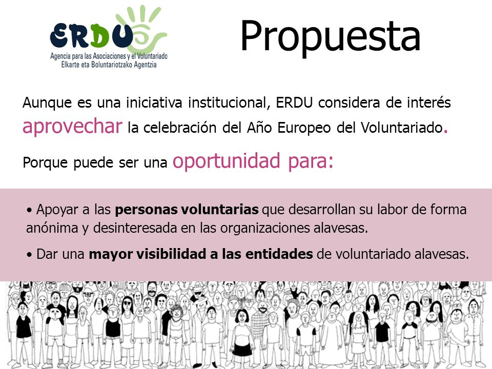 Propuesta Aunque es una iniciativa institucional, ERDU considera de interés aprovechar la celebración del Año Europeo del Voluntariado.