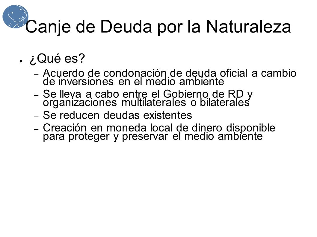 Canje de Deuda por la Naturaleza ¿Qué es? – Acuerdo de condonación de deuda oficial a cambio de inversiones en el medio ambiente – Se lleva a cabo ent