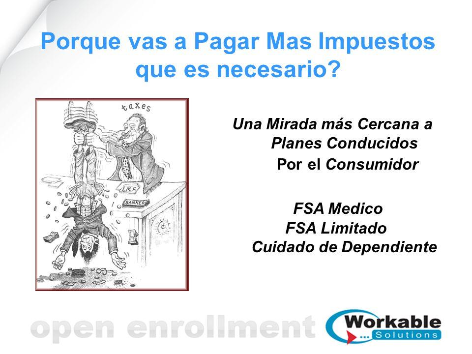 Porque vas a Pagar Mas Impuestos que es necesario? Una Mirada más Cercana a sus Planes Conducidos Por el Consumidor FSA Medico FSA Limitado Cuidado de
