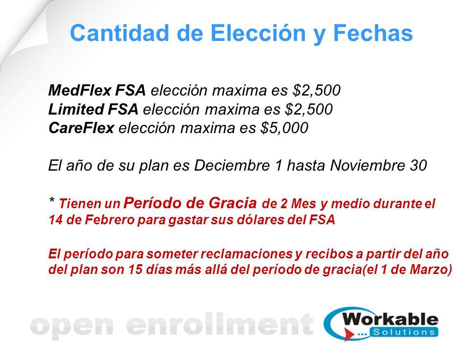 MedFlex FSA elección maxima es $2,500 Limited FSA elección maxima es $2,500 CareFlex elección maxima es $5,000 El año de su plan es Deciembre 1 hasta