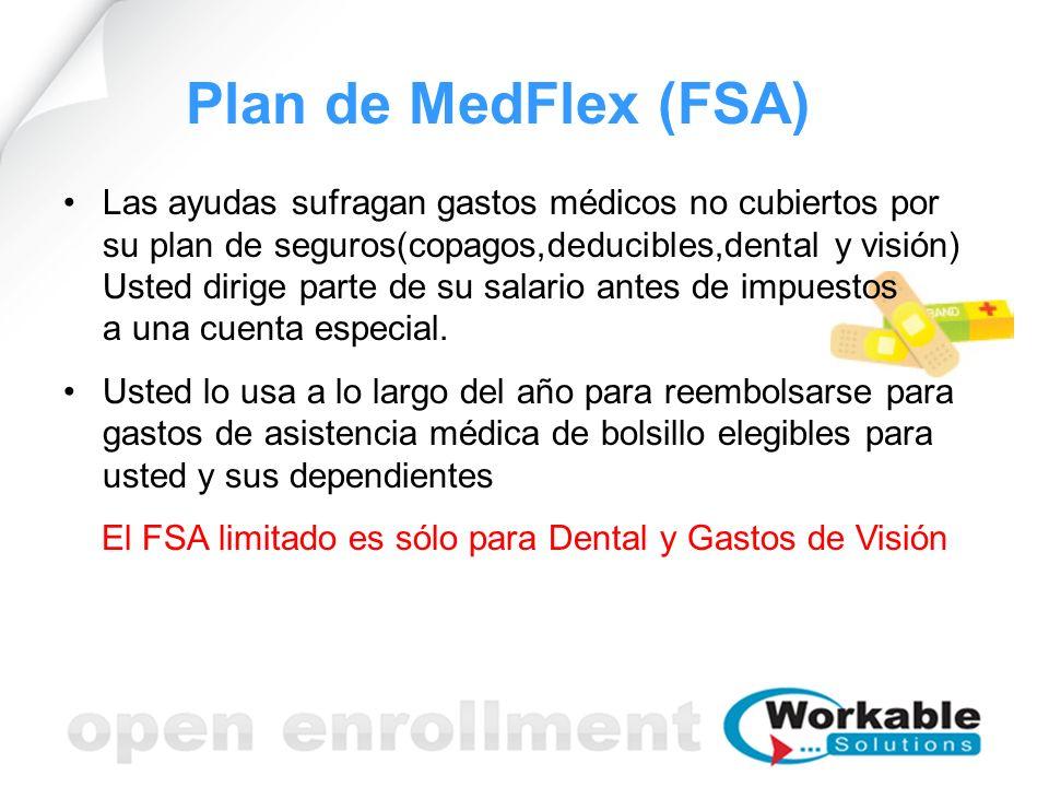 Plan de MedFlex (FSA) Las ayudas sufragan gastos médicos no cubiertos por su plan de seguros(copagos,deducibles,dental y visión) Usted dirige parte de