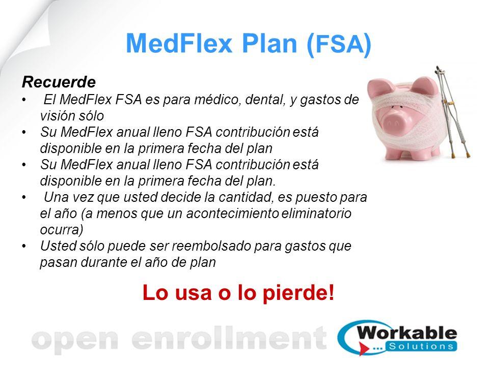 MedFlex Plan ( FSA ) Recuerde El MedFlex FSA es para médico, dental, y gastos de visión sólo Su MedFlex anual lleno FSA contribución está disponible e