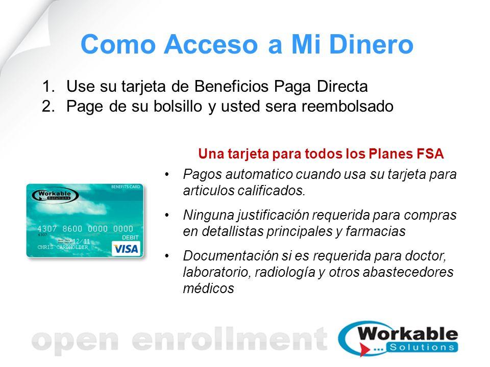 Como Acceso a Mi Dinero Una tarjeta para todos los Planes FSA Pagos automatico cuando usa su tarjeta para articulos calificados. Ninguna justificación