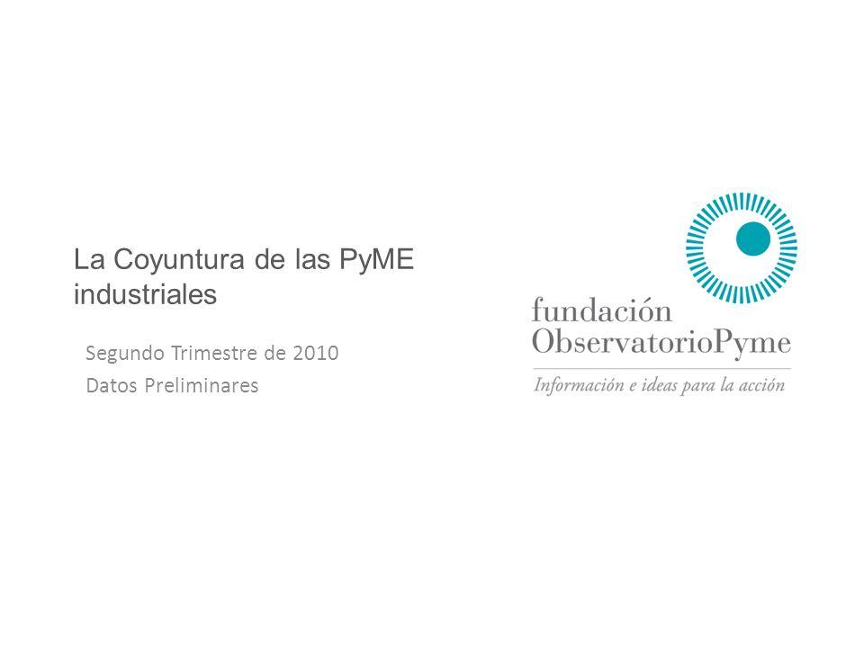 La Coyuntura de las PyME industriales – II 2010 Agosto 2010 La Coyuntura de las PyME industriales Segundo Trimestre de 2010 Datos Preliminares