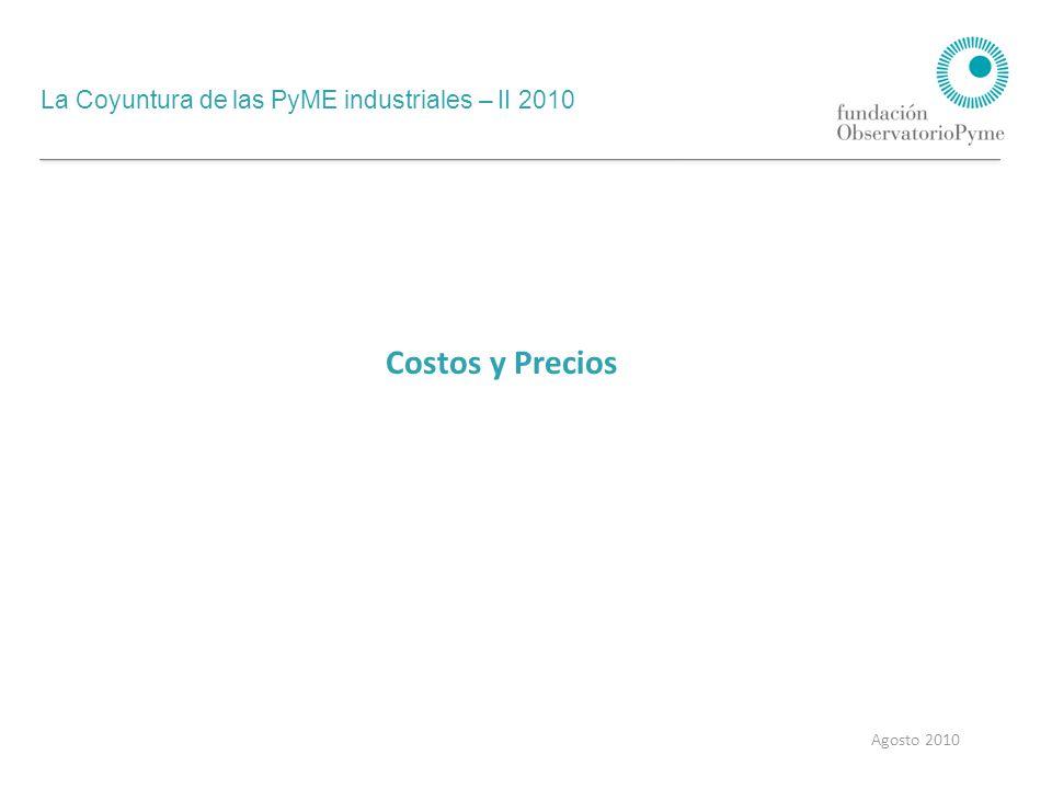 La Coyuntura de las PyME industriales – II 2010 Agosto 2010 Costos y Precios