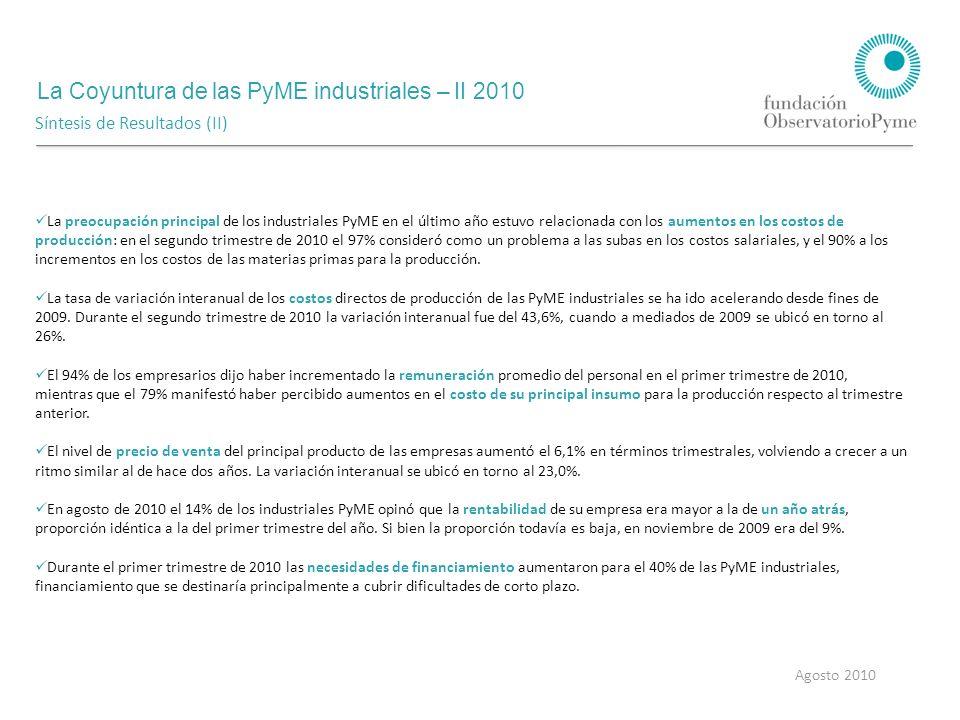 La Coyuntura de las PyME industriales – II 2010 Agosto 2010 Síntesis de Resultados (III) El 30% de los empresarios destina parte de las utilidades positivas de su empresa a realizar inversiones productivas, y el 28% al abastecimiento de materias primas para la producción.