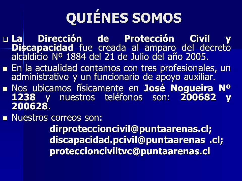 QUIÉNES SOMOS La Dirección de Protección Civil y Discapacidad fue creada al amparo del decreto alcaldicio Nº 1884 del 21 de Julio del año 2005.