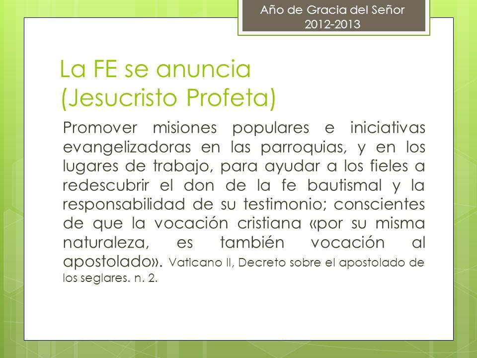 La FE se anuncia (Jesucristo Profeta) Promover misiones populares e iniciativas evangelizadoras en las parroquias, y en los lugares de trabajo, para a