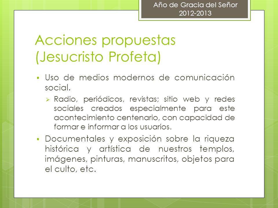Acciones propuestas (Jesucristo Profeta) Uso de medios modernos de comunicación social. Radio, periódicos, revistas; sitio web y redes sociales creado